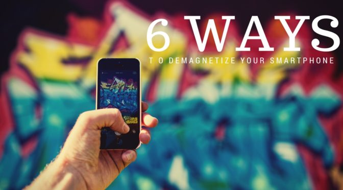 6 ways to demagnetize your smartphone