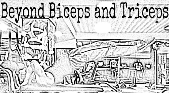 Beyond Biceps and Triceps