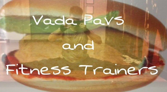Vada Pavs and Fitness Trainers