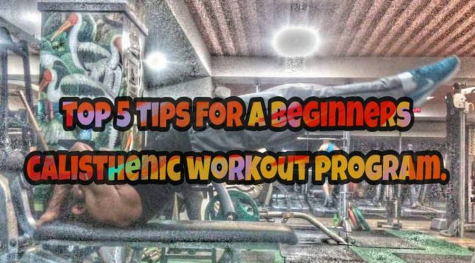 Top 5 tips for a beginners calisthenic workout program