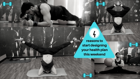 4 Reasons to Start Designing your Health Plan this Weekend