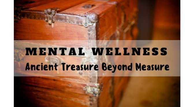 Mental Wellness-Ancient Treasure Beyond Measure