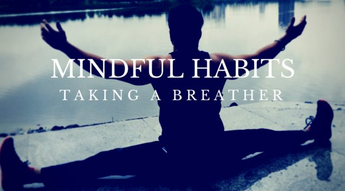 Mindful Habits : Taking a Breather