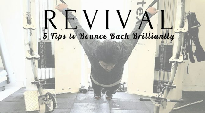 Revival – 5 Tips To Bounce Back Brilliantly