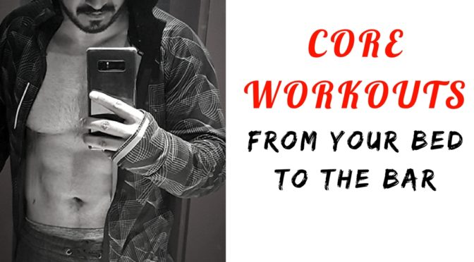 Core Workouts – From your bed to the bar