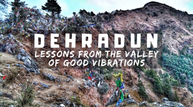 Dehradun : Lessons from The Valley of Good Vibrations