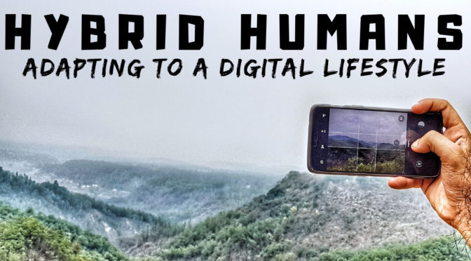 Hybrid Humans – Adapting to a Digital Lifestyle