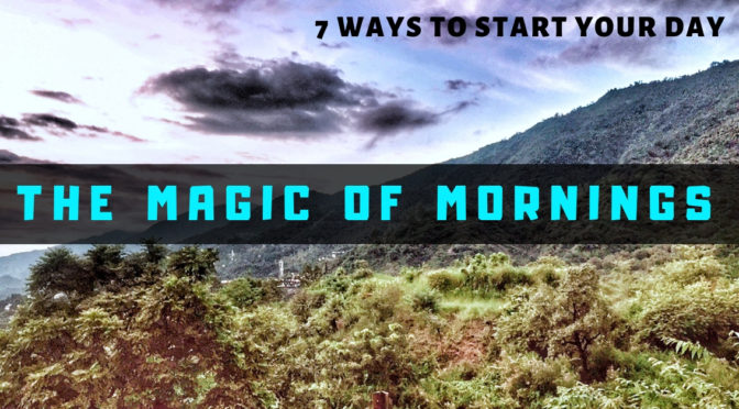 The Magic of Mornings – 7 Ways to Start your Day?
