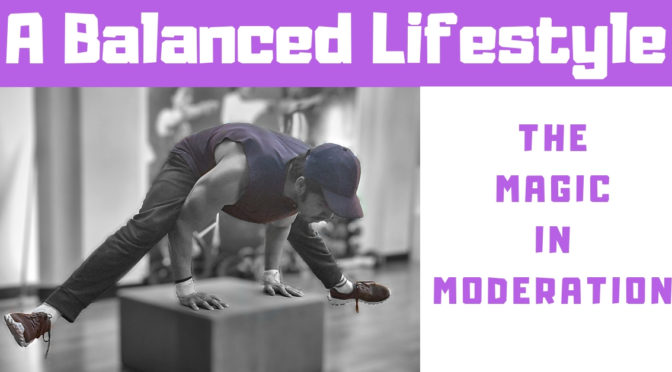A Balanced Lifestyle – The Magic in Moderation