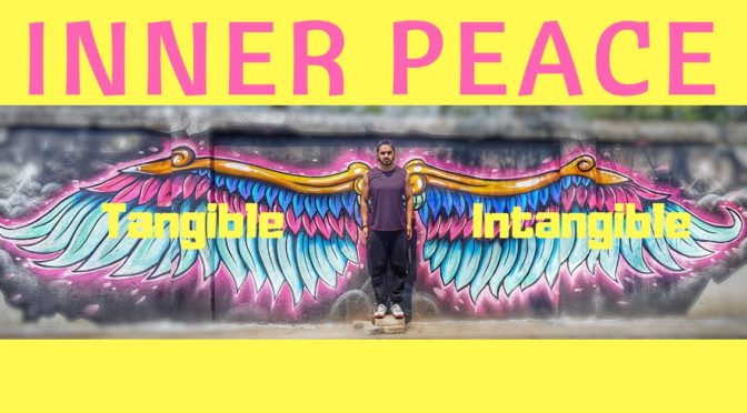 Inner Peace : Intangible Vs Tangible