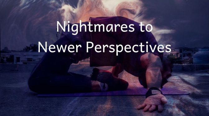 Nightmares to New Perspectives