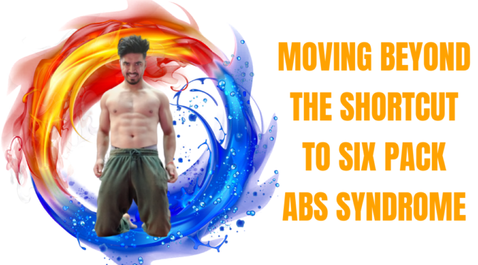 "Moving Beyond the ""Shortcut to six pack abs"" syndrome –"