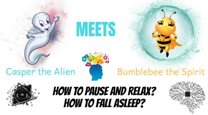 How to pause and relax? How to fall asleep ? – Casper and Bumblebee